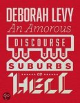 An Amorous Discourse in the Suburbs of Hell door Deborah Levy
