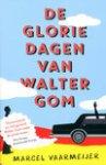 De gloriedagen van Walter Gom door Marcel Vaarmeijer